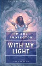I am The Protector (With My Light) by durianmanis