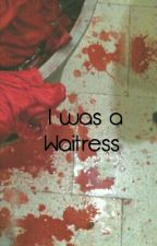I was a Waitress by MichaelMcAshley