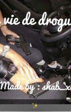 La vie de drogue by Shab_XOXO