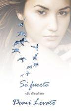 Sé Fuerte - 365 días al año - Demi Lovato  by stay28strong