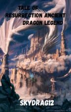 Tale Of Resurrection Ancient Dragon Legend by MuhdJr1