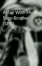 Affair With My Step-Brother (SPG) by ArCheLsHa_PrIncEzS