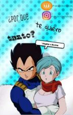 Por que te quiero tanto?-Vegeta x Bulma by yanderelovekawaii