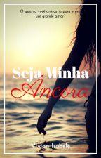 Seja Minha Âncora by VivianIsabele
