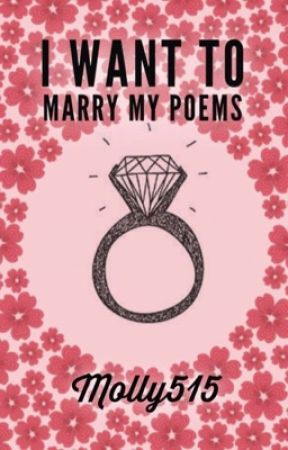 I Want to Marry My Poems  by Molly515