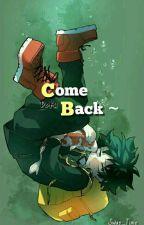 """ Come Back "" [Deku y Tu] by Swap_Time"