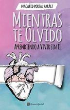 Mientras Te Olvido by LeosmaryJaraba