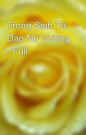 Đọc Truyện Trọng Sinh Tà Đạo Nữ Vương - Full - TruyenFun.Com