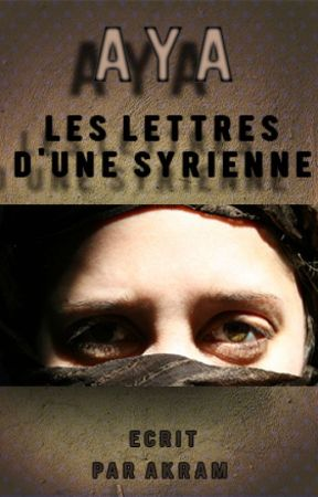 Aya : Les lettres d'une syrienne. by akram1098