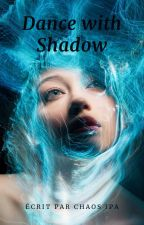 Dance with shadows by chaos-ipa