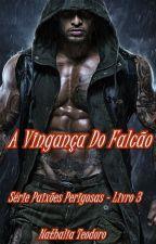 A Vingança Do Falcão - Série Paixões Perigosas - Livro 3 by nathinhat