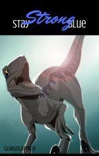 Stay Strong Blue ~ Jurassic World by gemgoldfinch