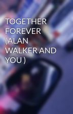 TOGETHER FOREVER (ALAN WALKER AND YOU ) by claudiavanessa890