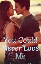 You Could Never Love Me by dakota_the_new_me