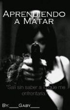 Aprendiendo A Matar by ____Gaby____