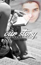 Our Story (A Joe Sugg fanfic) by geek1999