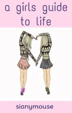 A Girls Guide To Life by getthosenutsaway