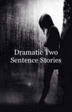 Dramatic Two Sentence Stories by isabelletypes