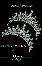 Atrapando al Rey © PRÓXIMAMENTE by Hope_Dreams_Love