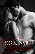 MY EX-CONVICT GIRLFRIEND by Miss_Vayolente