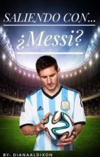 Saliendo con... ¿Messi? // (Lionel Messi) by dianaaldixon