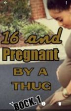 Pregnant by a thug at 16 by Milaishia2cute