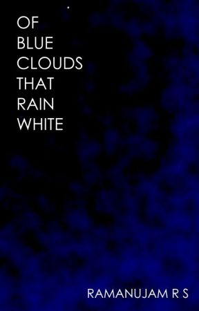 Of Blue Clouds That Rain White by rsramanujam