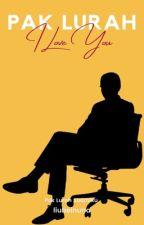 PAK LURAH... [I LOVE YOU] 🔚✔️ by liubeinuna