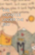 THE MONSTER UNDER THE BED  by littleone2106