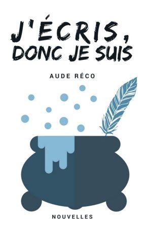 J'écris, donc je suis (nouvelles) by Aude-r