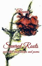 Severed Roots and other short stories and poems by CorvusAlbinus