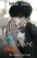 Don't leave (blue exorcist fan fiction) by kimkimmkaishin