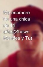 Me enamore de una chica de 14 años(Shawn Mendes y Tu) by Summer__Memories