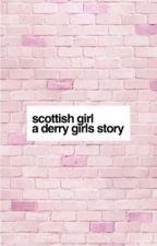 Scottish Girl|Derry Girls Story by charlottejane_