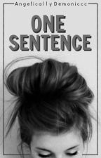 One Sentence by AngelicallyDemonic_