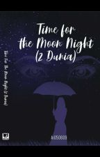 TIME FOR THE MOON NIGHT (2 Dunia)  by Ai050609
