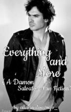 Everything and More ( A Damon Salvatore Fan Fiction) by allanaedomingo_