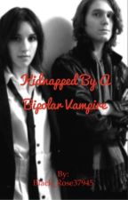Kidnapped By A Bipolar Vampire # 1 by Black_Rose37945
