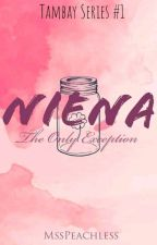 NIENA: The Only Exception (Tambay's Love Story #1) by mssPeachless