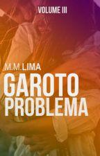 Garoto Problema - Vol. 3 (ENCERRADA) by MatheusMatos371