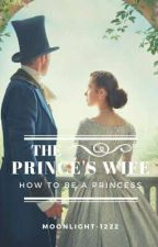 The Prince's Wife [How To Be A Princess] by Moonlight-1222