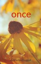 once by AmrietaaDuggal