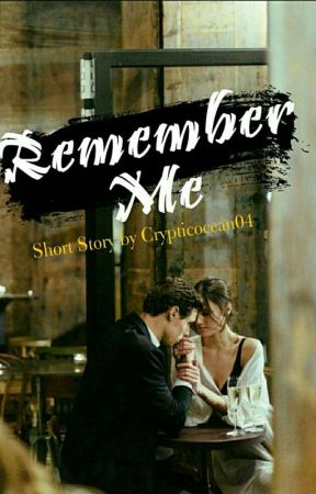 Remember Me (Short Story) - Completed by UnknownPinky414Girl