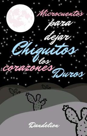 ♡ Microcuentos para dejar Chiquitos los corazones Duros ♡ by Dandelion_E