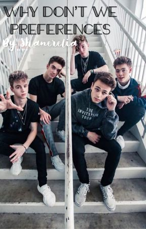 Why Don't We Preferences by Shanerelia