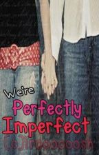We're Perfectly Imperfect by ItsMeeIshhy