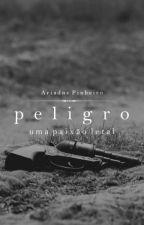 Peligro - Uma Paixão Letal (II) by AhriPinheiro