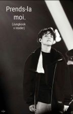 Prends-la moi. (Jungkook x reader) by LucieMrolle