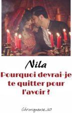 [Nila: Pourquoi devrai-je te quitter pour l'avoir?] by Chroniqueuse_167