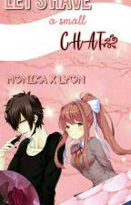 ☆《Lεт'ѕ нανε α ѕмαll cнαт》☆ A Monika x Lyon story    by JustLuzzy